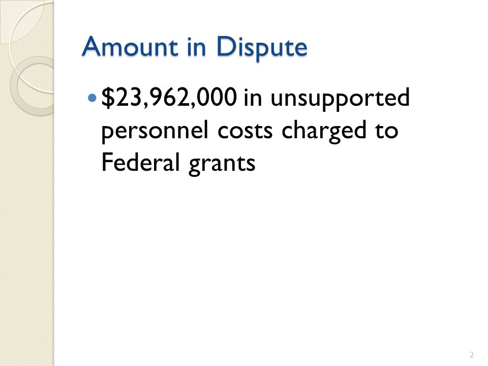 Amount in Dispute $23,962,000 in unsupported personnel costs charged to Federal grants 2