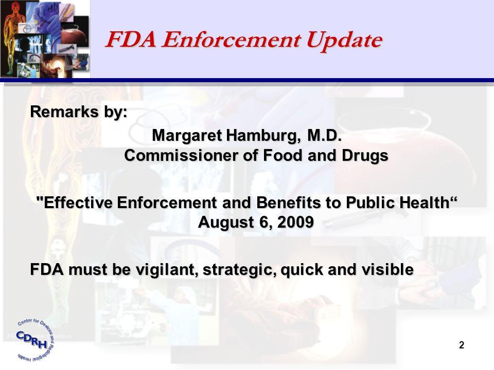 2 FDA Enforcement Update Remarks by: Margaret Hamburg, M.D. Commissioner of Food and Drugs