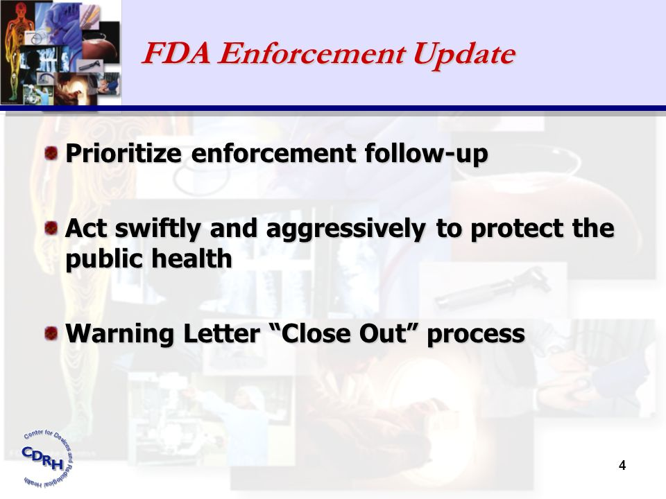 4 FDA Enforcement Update Prioritize enforcement follow-up Act swiftly and aggressively to protect the public health Warning Letter Close Out process