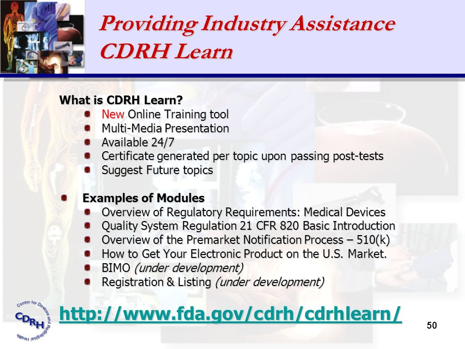 50 Providing Industry Assistance CDRH Learn What is CDRH Learn? New Online Training tool Multi-Media Presentation Available 24/7 Certificate generated