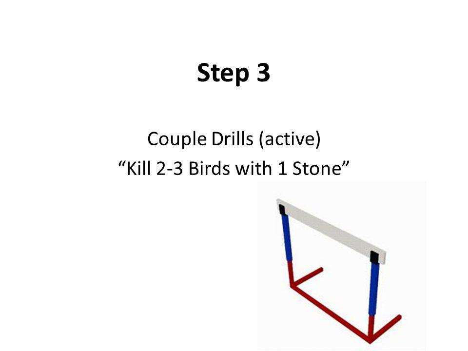 Step 3 Couple Drills (active) Kill 2-3 Birds with 1 Stone