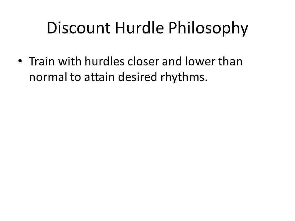 Discount Hurdle Philosophy Train with hurdles closer and lower than normal to attain desired rhythms.