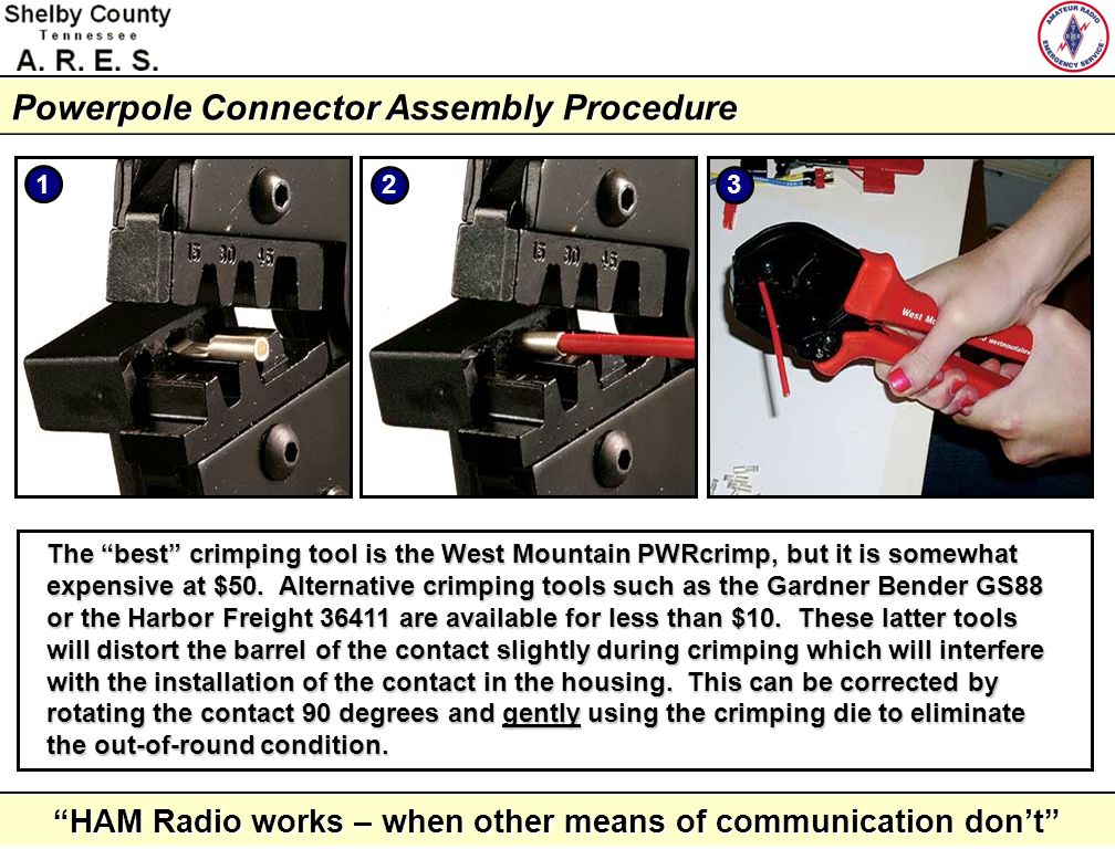HAM Radio works – when other means of communication dont NO Incorrect Crimping Technique Regardless of the crimping tool used, the seam in the barrel of the contact must be against the rounded side of the tools die.