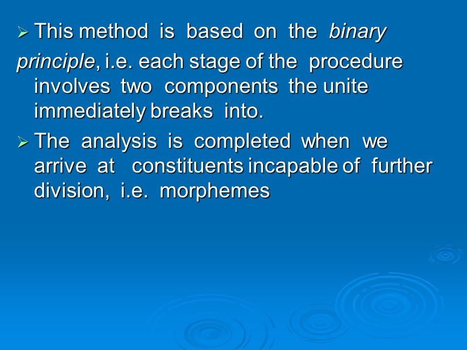This method is based on the binary This method is based on the binary principle, i.e. each stage of the procedure involves two components the unite im