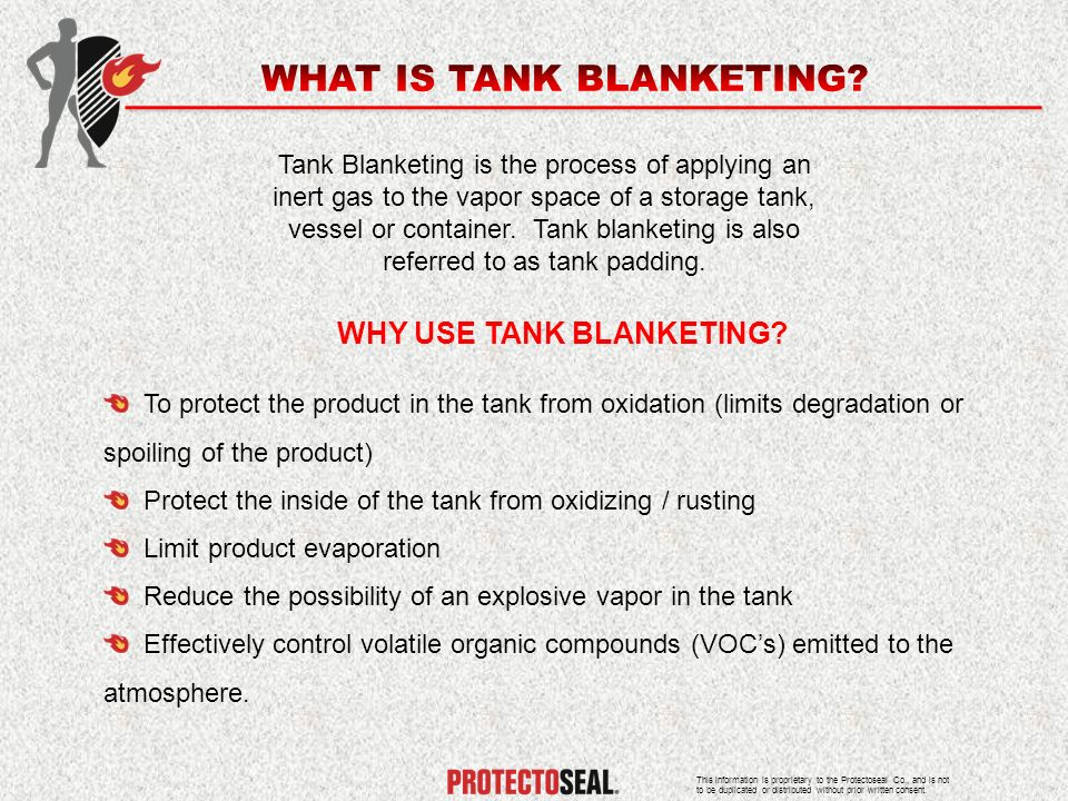 Tank Blanketing is the process of applying an inert gas to the vapor space of a storage tank, vessel or container. Tank blanketing is also referred to