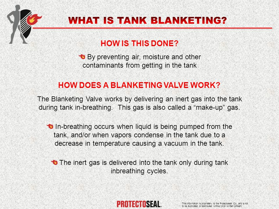 HOW DOES A BLANKETING VALVE WORK? HOW IS THIS DONE? By preventing air, moisture and other contaminants from getting in the tank The Blanketing Valve w