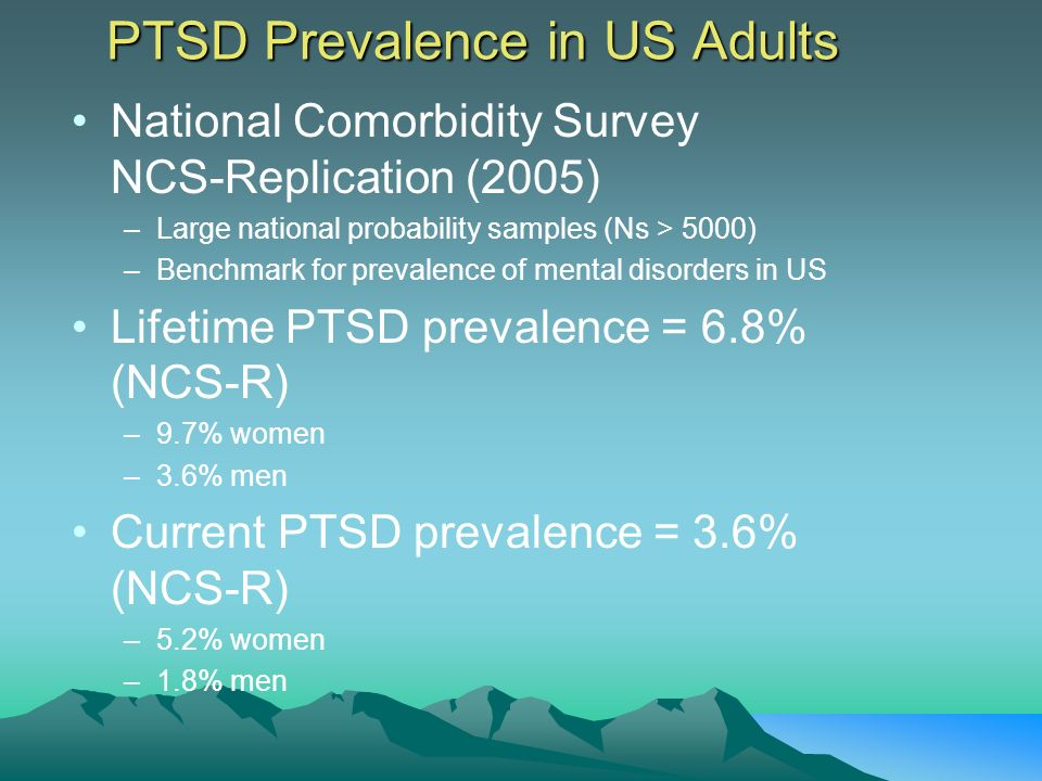 PTSD Prevalence in US Adults National Comorbidity Survey NCS-Replication (2005) –Large national probability samples (Ns > 5000) –Benchmark for prevale