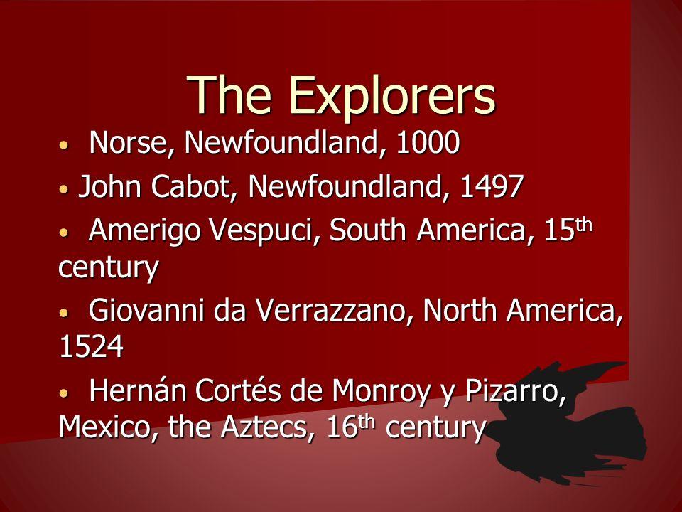 The Explorers Norse, Newfoundland, 1000 Norse, Newfoundland, 1000 John Cabot, Newfoundland, 1497 John Cabot, Newfoundland, 1497 Amerigo Vespuci, South