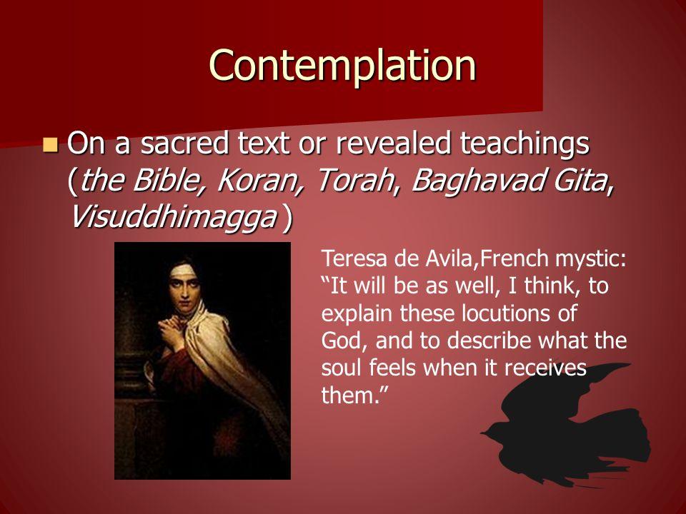 Contemplation On a sacred text or revealed teachings (the Bible, Koran, Torah, Baghavad Gita, Visuddhimagga ) On a sacred text or revealed teachings (