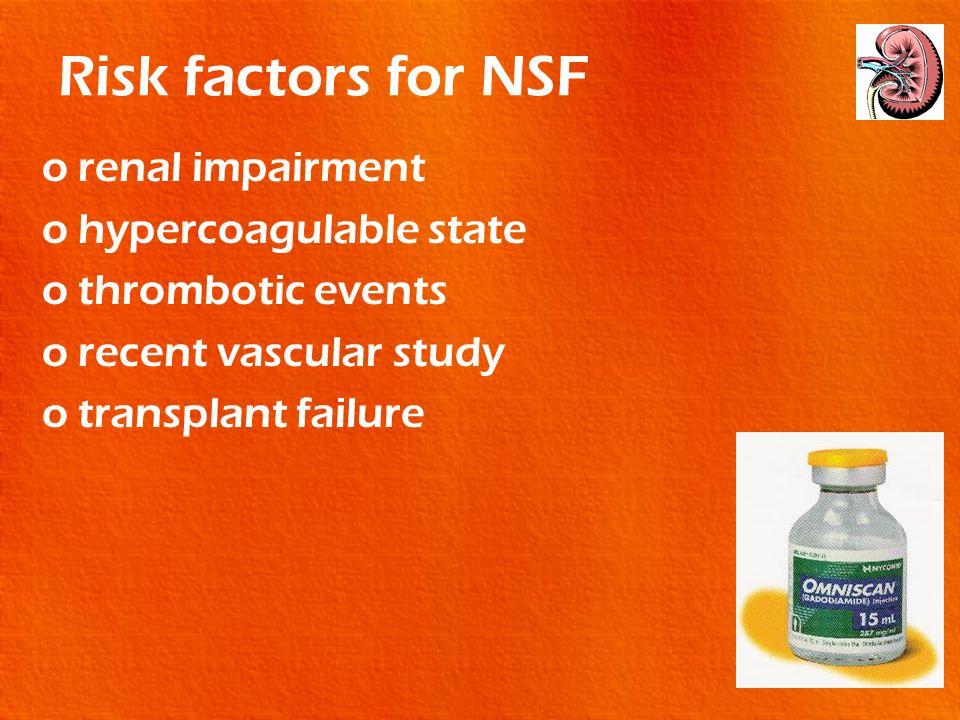 Risk factors for NSF orenal impairment ohypercoagulable state othrombotic events orecent vascular study otransplant failure
