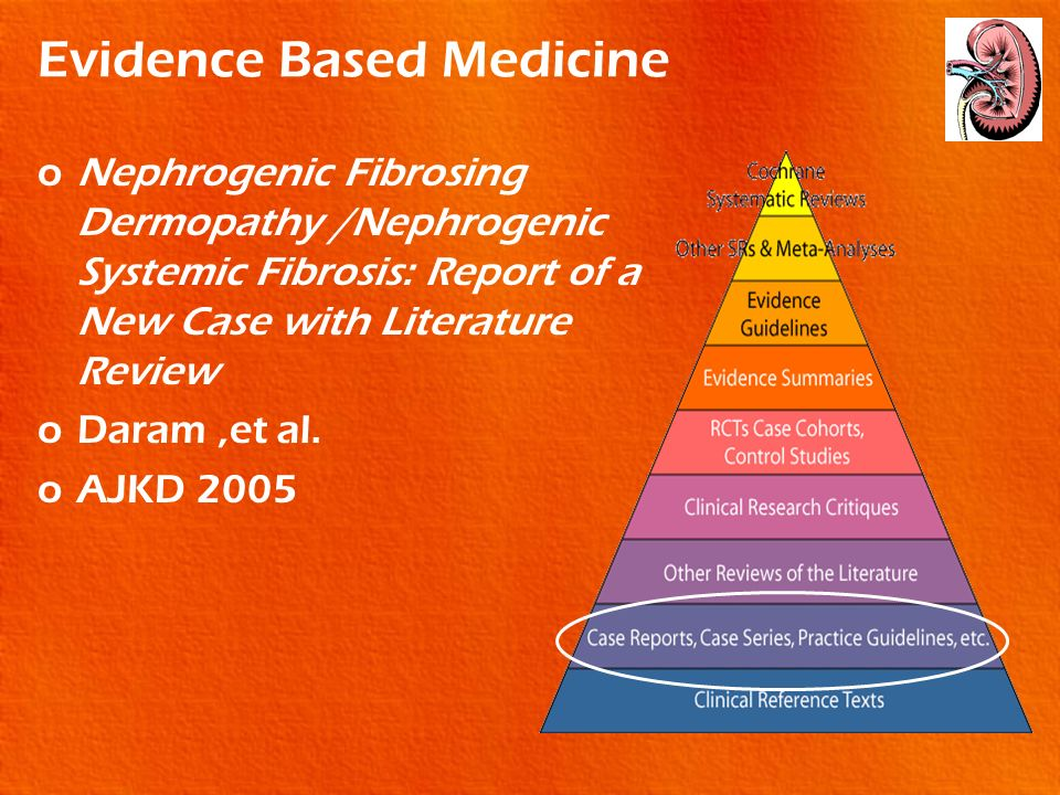 Evidence Based Medicine oNephrogenic Fibrosing Dermopathy /Nephrogenic Systemic Fibrosis: Report of a New Case with Literature Review oDaram,et al. oA