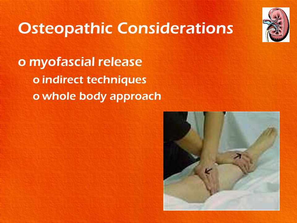 Osteopathic Considerations omyofascial release oindirect techniques owhole body approach