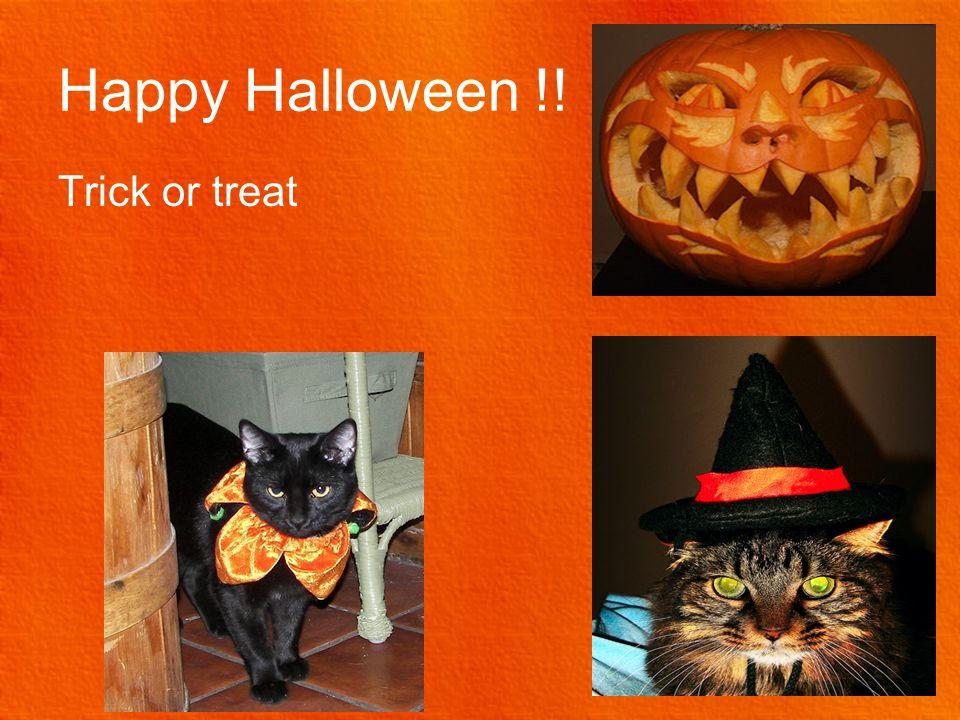Happy Halloween !! Trick or treat
