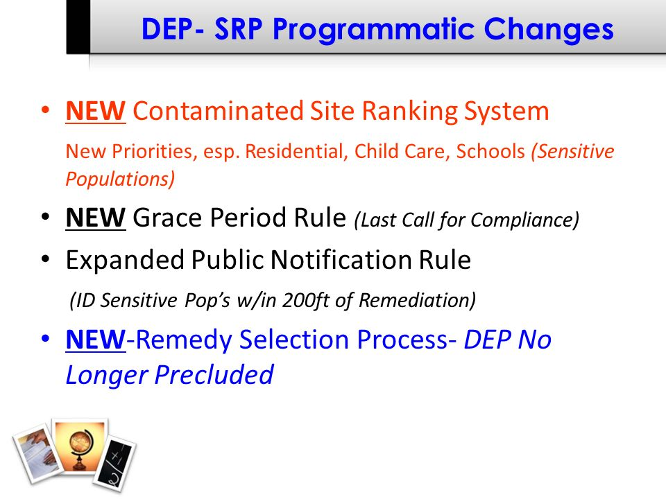 DEP- SRP Programmatic Changes NEW Contaminated Site Ranking System New Priorities, esp.
