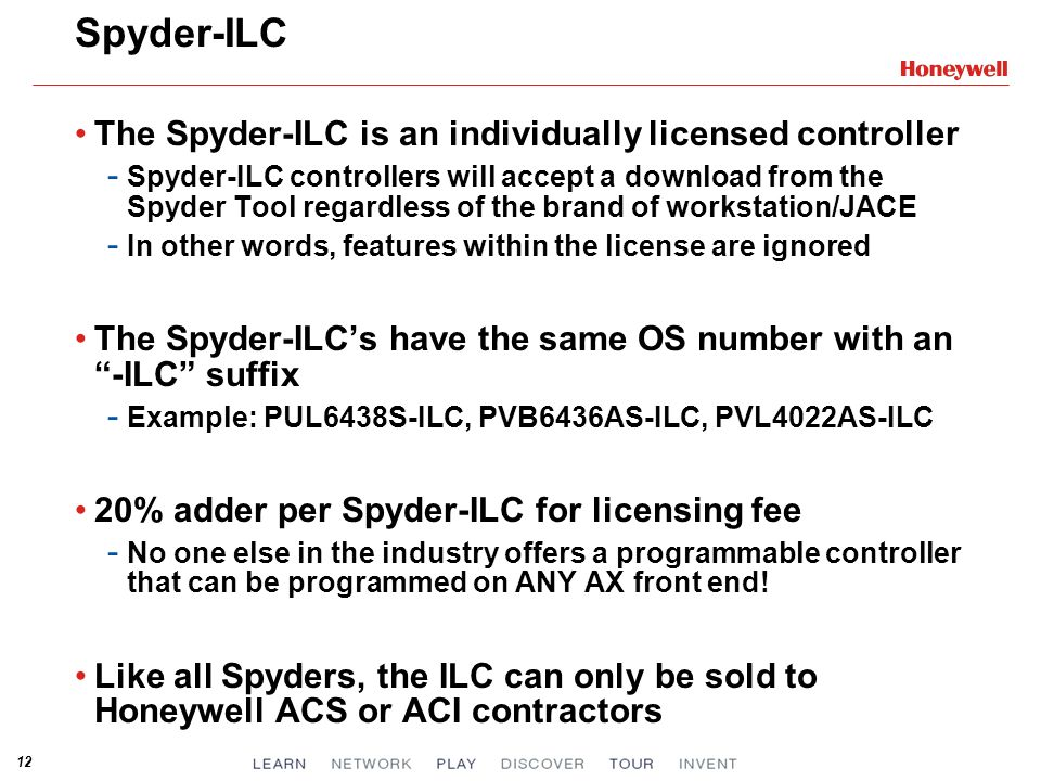 12 Spyder-ILC The Spyder-ILC is an individually licensed controller - Spyder-ILC controllers will accept a download from the Spyder Tool regardless of