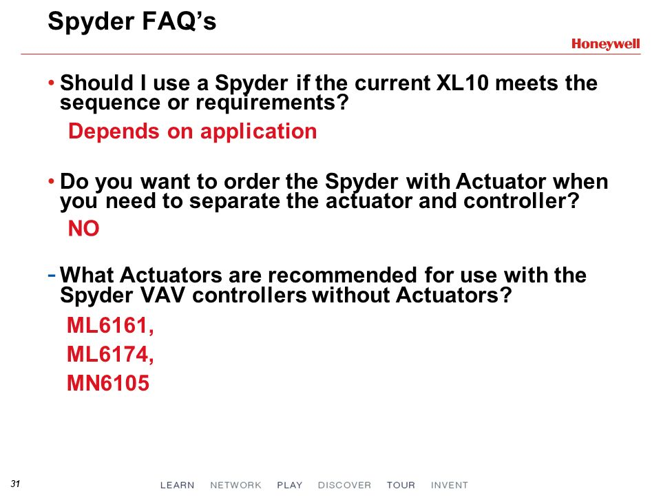 31 Spyder FAQs Should I use a Spyder if the current XL10 meets the sequence or requirements? Do you want to order the Spyder with Actuator when you ne