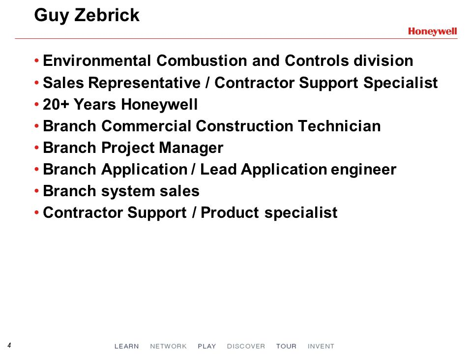 4 Guy Zebrick Environmental Combustion and Controls division Sales Representative / Contractor Support Specialist 20+ Years Honeywell Branch Commercia