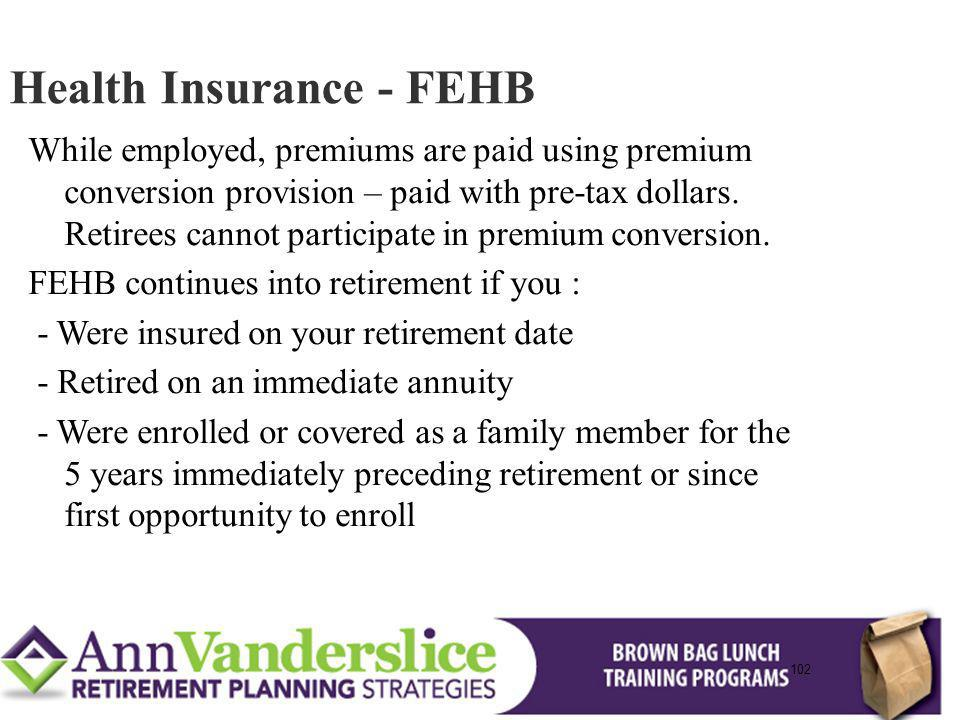 102 While employed, premiums are paid using premium conversion provision – paid with pre-tax dollars.
