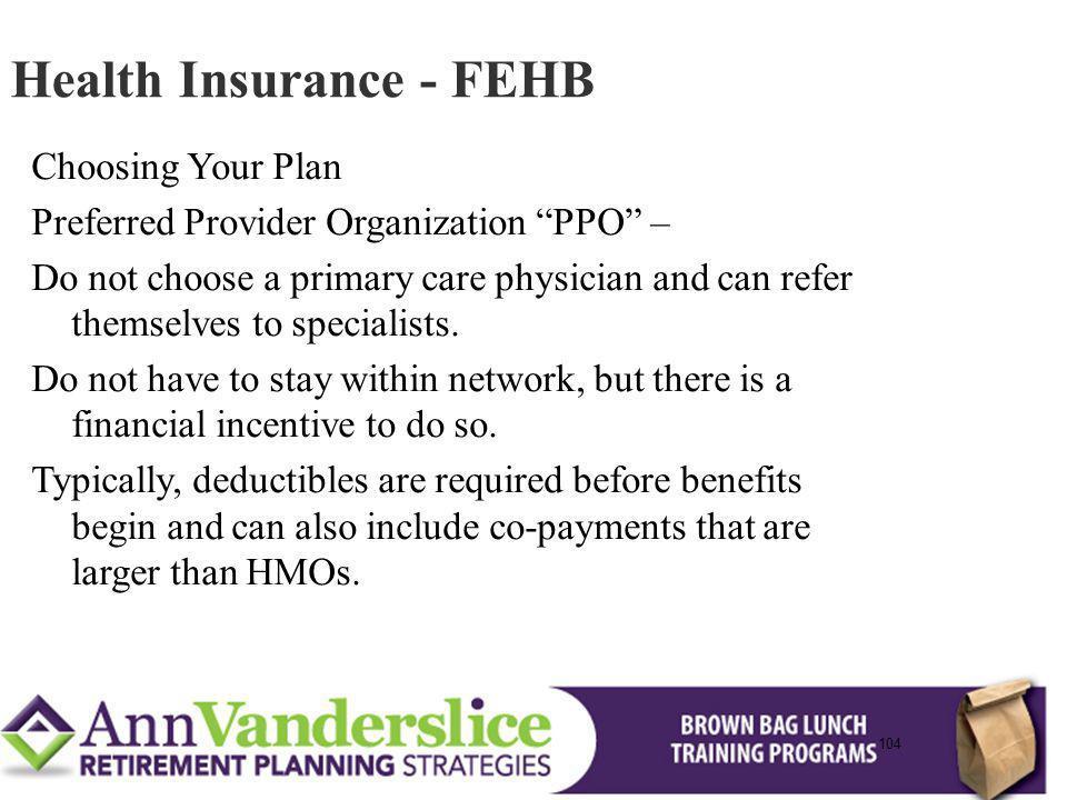 104 Choosing Your Plan Preferred Provider Organization PPO – Do not choose a primary care physician and can refer themselves to specialists.