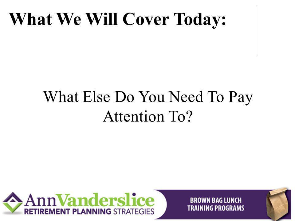 What Else Do You Need To Pay Attention To? What We Will Cover Today: