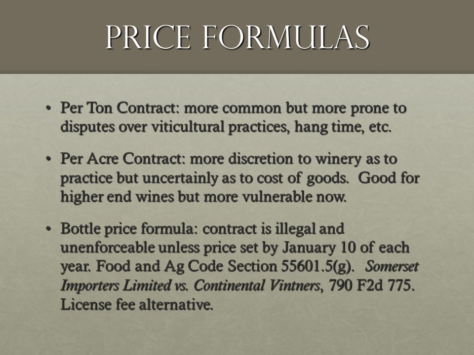 Price Formulas Per Ton Contract: more common but more prone to disputes over viticultural practices, hang time, etc.Per Ton Contract: more common but more prone to disputes over viticultural practices, hang time, etc.