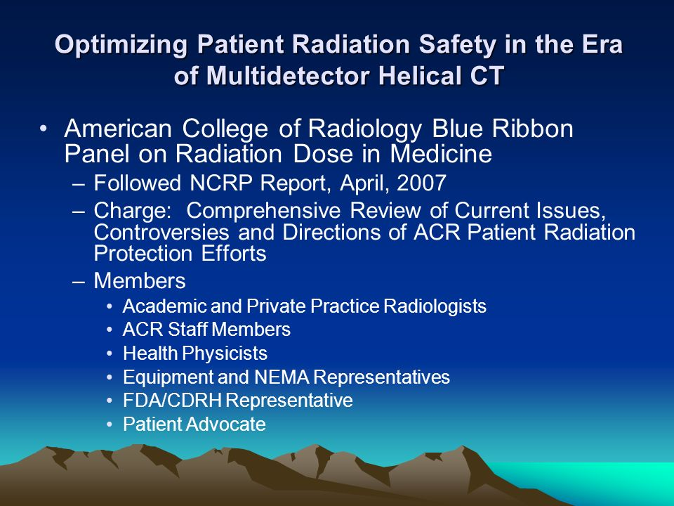 Optimizing Patient Radiation Safety in the Era of Multidetector Helical CT American College of Radiology Blue Ribbon Panel on Radiation Dose in Medici
