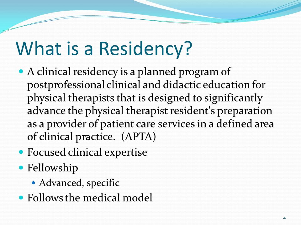 What is a Residency? A clinical residency is a planned program of postprofessional clinical and didactic education for physical therapists that is des