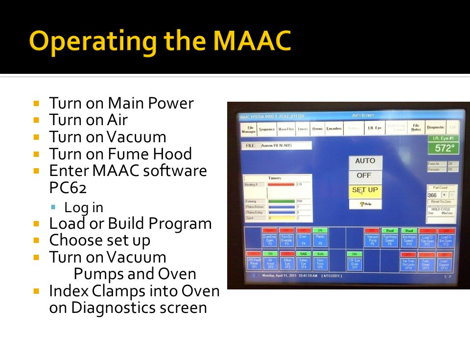 Turn on Main Power Turn on Air Turn on Vacuum Turn on Fume Hood Enter MAAC software PC62 Log in Load or Build Program Choose set up Turn on Vacuum Pumps and Oven Index Clamps into Oven on Diagnostics screen