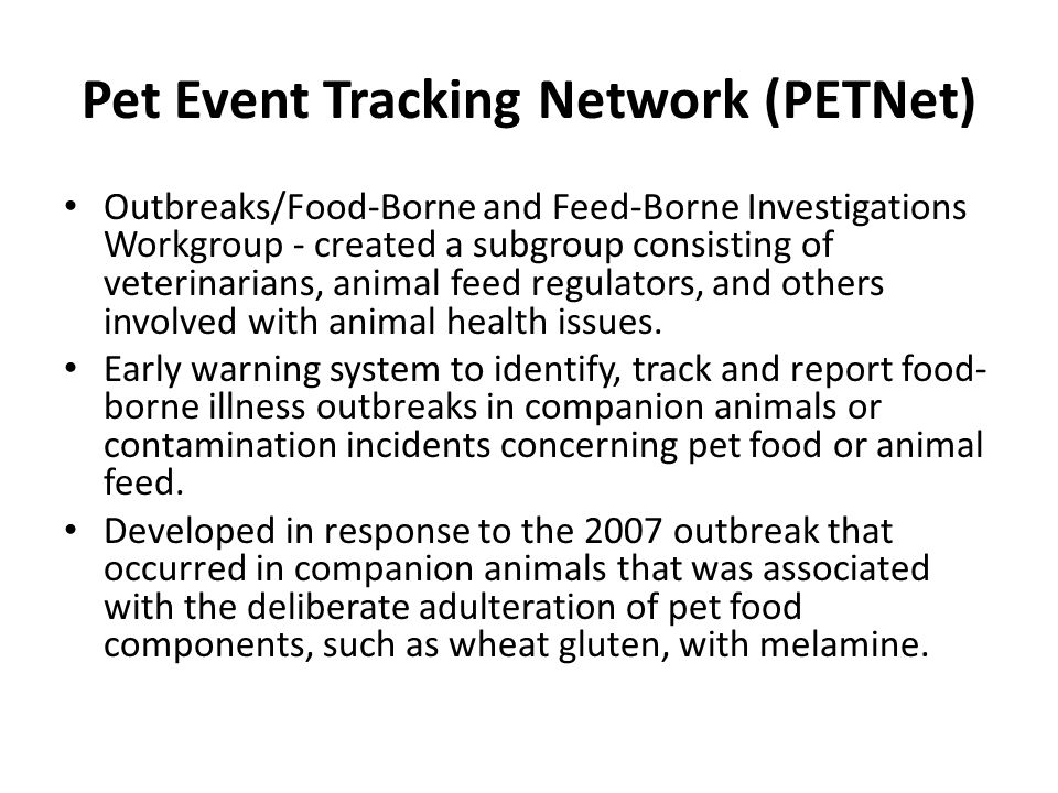 Pet Event Tracking Network (PETNet) Outbreaks/Food-Borne and Feed-Borne Investigations Workgroup - created a subgroup consisting of veterinarians, ani