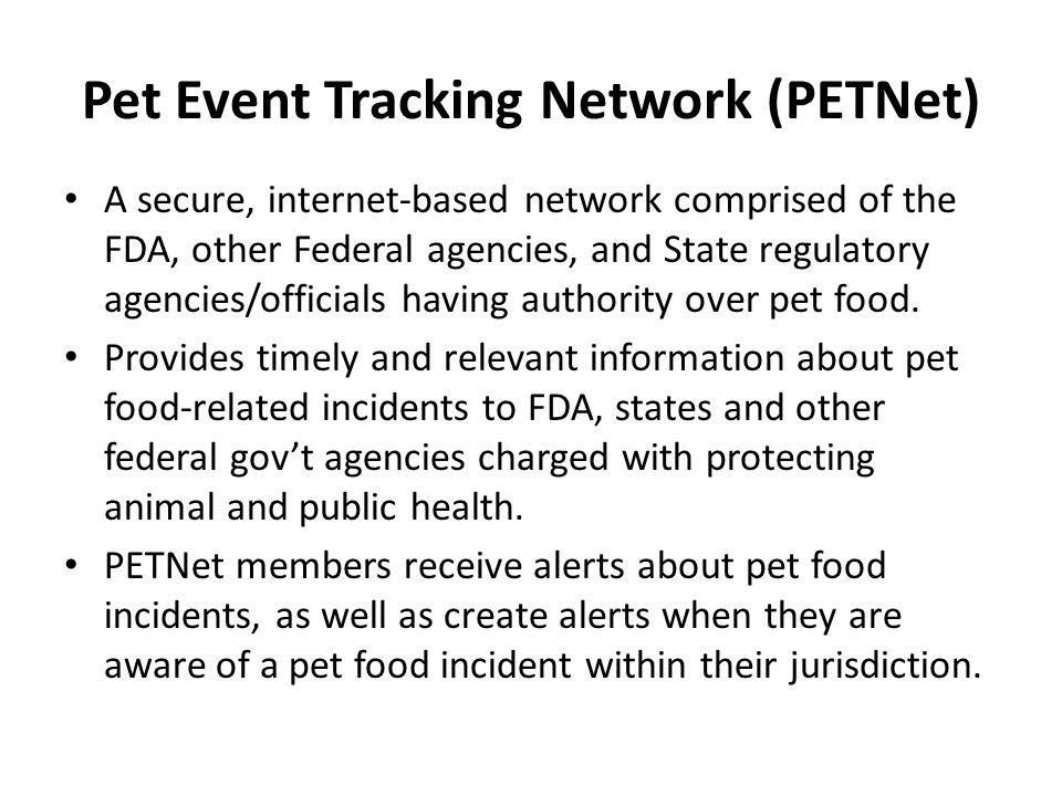 Pet Event Tracking Network (PETNet) A secure, internet-based network comprised of the FDA, other Federal agencies, and State regulatory agencies/offic