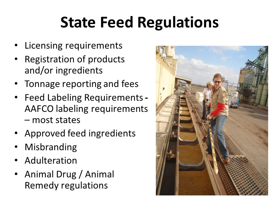 State Feed Regulations Licensing requirements Registration of products and/or ingredients Tonnage reporting and fees Feed Labeling Requirements - AAFC