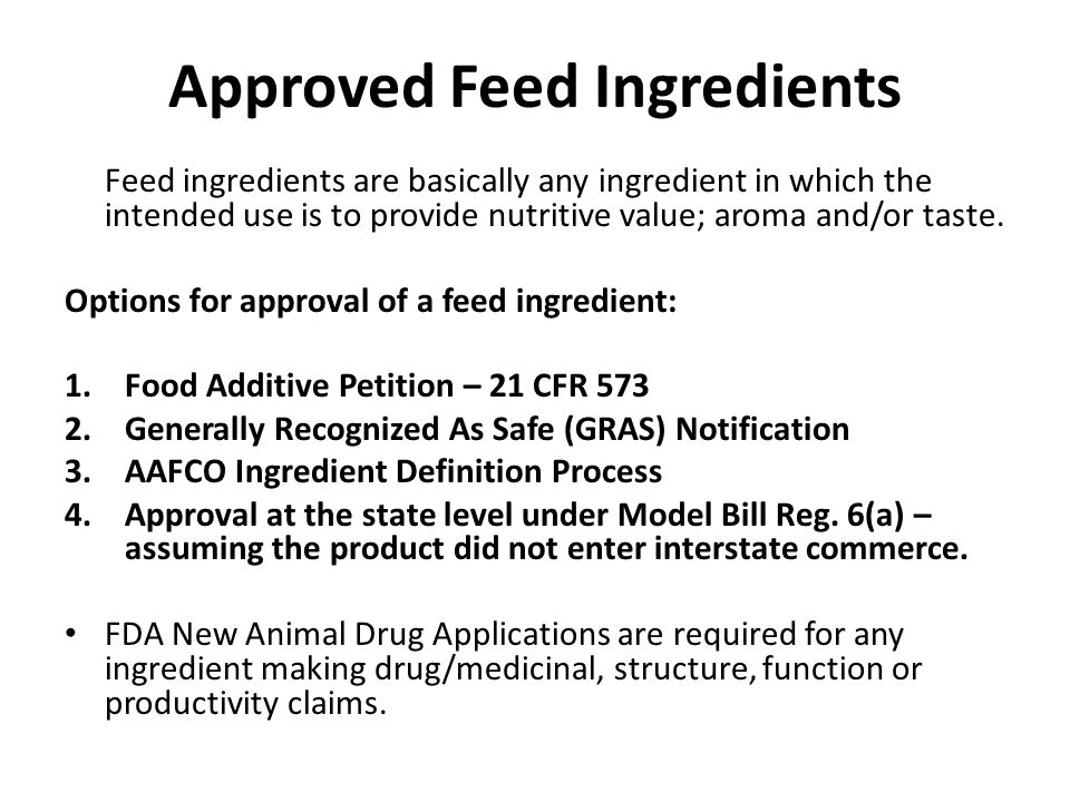 Approved Feed Ingredients Feed ingredients are basically any ingredient in which the intended use is to provide nutritive value; aroma and/or taste. O