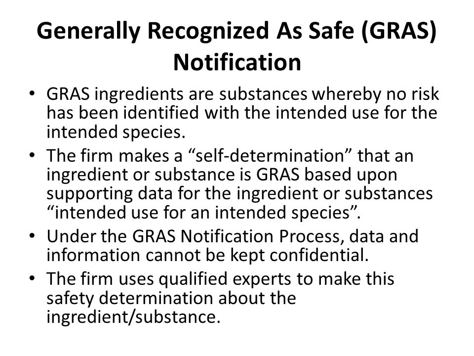 Generally Recognized As Safe (GRAS) Notification GRAS ingredients are substances whereby no risk has been identified with the intended use for the int