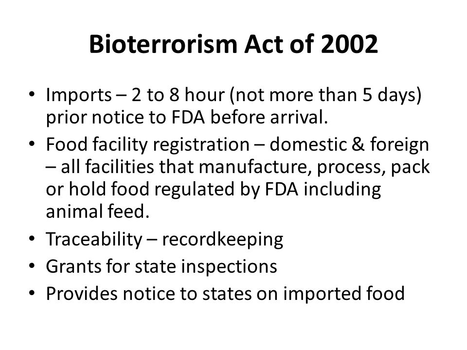 Bioterrorism Act of 2002 Imports – 2 to 8 hour (not more than 5 days) prior notice to FDA before arrival. Food facility registration – domestic & fore