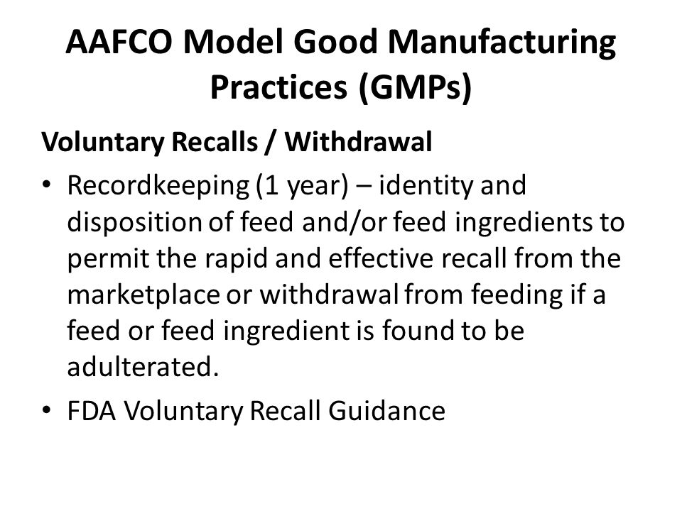 AAFCO Model Good Manufacturing Practices (GMPs) Voluntary Recalls / Withdrawal Recordkeeping (1 year) – identity and disposition of feed and/or feed i