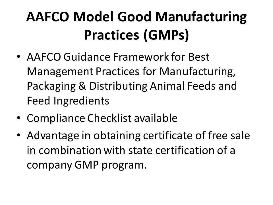 AAFCO Model Good Manufacturing Practices (GMPs) AAFCO Guidance Framework for Best Management Practices for Manufacturing, Packaging & Distributing Ani