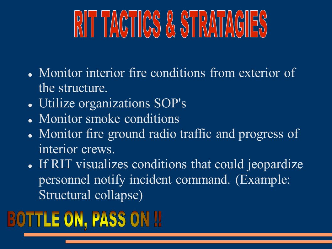 Monitor interior fire conditions from exterior of the structure. Utilize organizations SOP's Monitor smoke conditions Monitor fire ground radio traffi