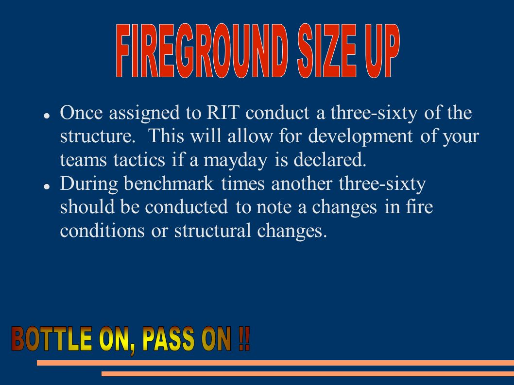 Once assigned to RIT conduct a three-sixty of the structure. This will allow for development of your teams tactics if a mayday is declared. During ben