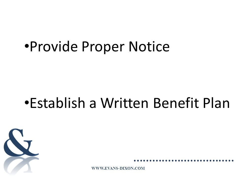 WWW. EVANS - DIXON. COM Provide Proper Notice Establish a Written Benefit Plan