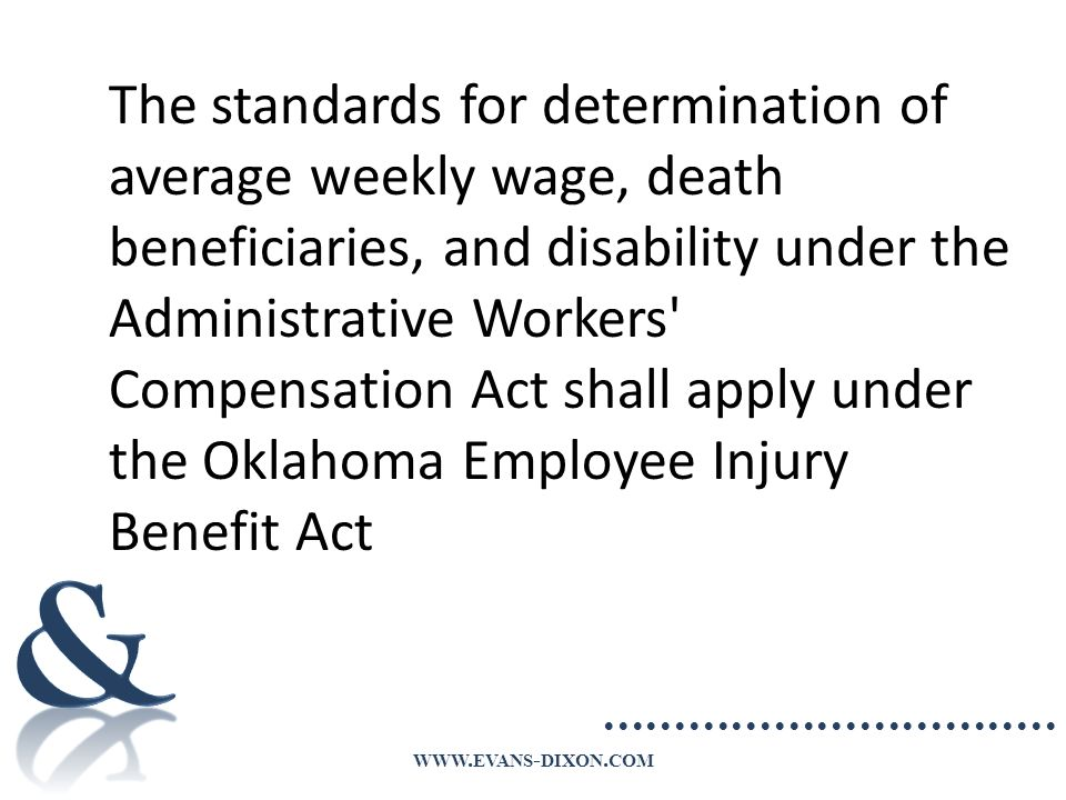 WWW. EVANS - DIXON. COM The standards for determination of average weekly wage, death beneficiaries, and disability under the Administrative Workers'