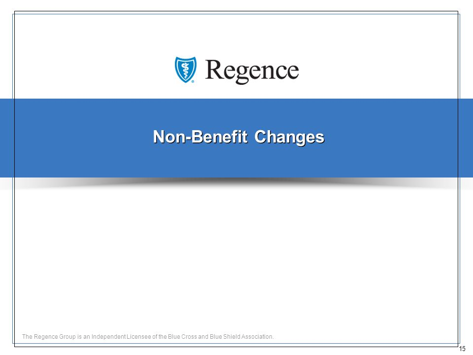 15 The Regence Group is an Independent Licensee of the Blue Cross and Blue Shield Association.