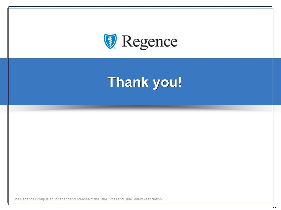 30 The Regence Group is an Independent Licensee of the Blue Cross and Blue Shield Association.