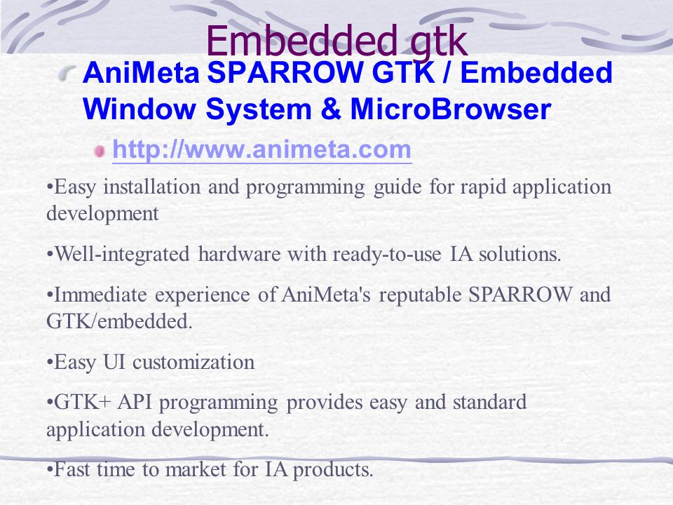 Embedded gtk AniMeta SPARROW GTK / Embedded Window System & MicroBrowser http://www.animeta.com Easy installation and programming guide for rapid appl