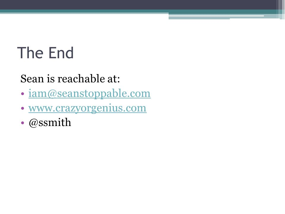 The End Sean is reachable at: iam@seanstoppable.com www.crazyorgenius.com @ssmith