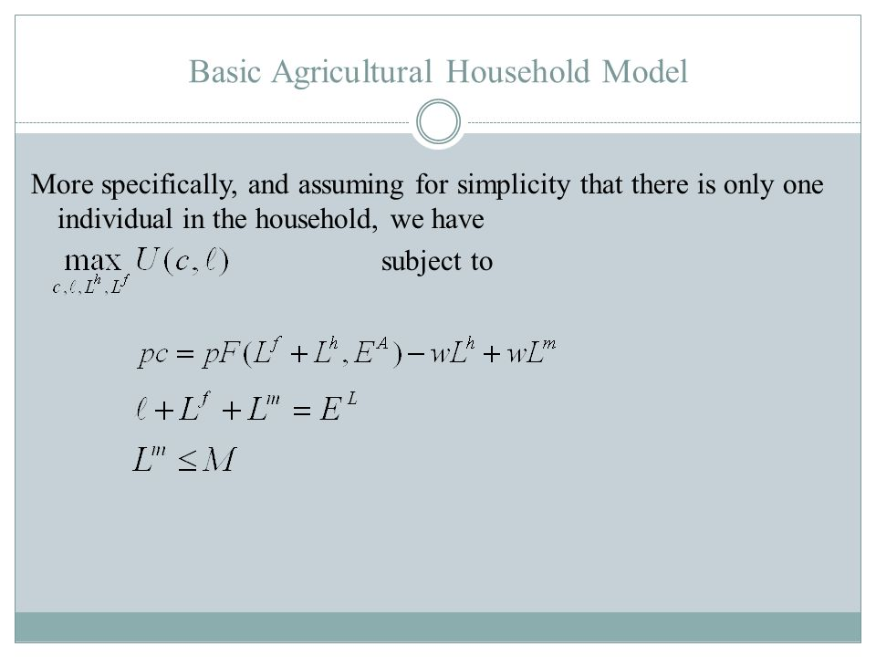 Basic Agricultural Household Model More specifically, and assuming for simplicity that there is only one individual in the household, we have subject