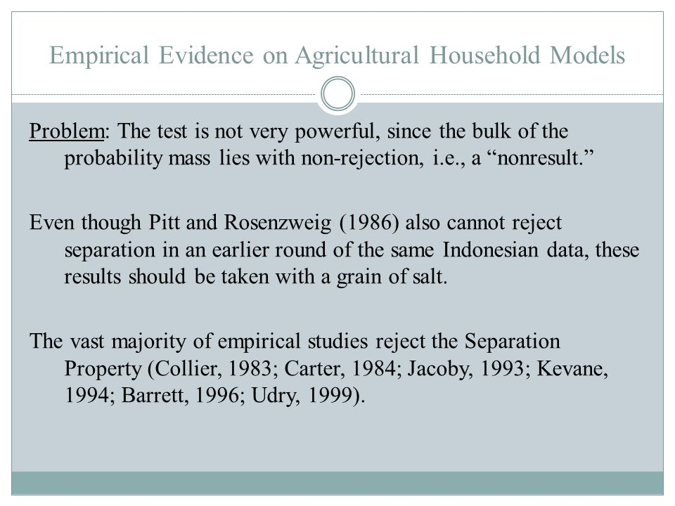 Empirical Evidence on Agricultural Household Models Problem: The test is not very powerful, since the bulk of the probability mass lies with non-rejec