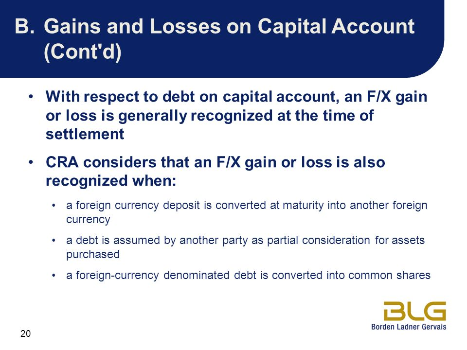 20 B.Gains and Losses on Capital Account (Cont'd) With respect to debt on capital account, an F/X gain or loss is generally recognized at the time of