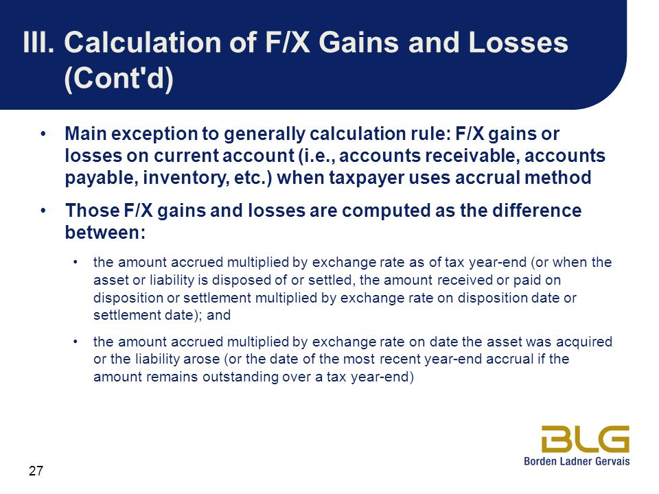 27 III.Calculation of F/X Gains and Losses (Cont'd) Main exception to generally calculation rule: F/X gains or losses on current account (i.e., accoun