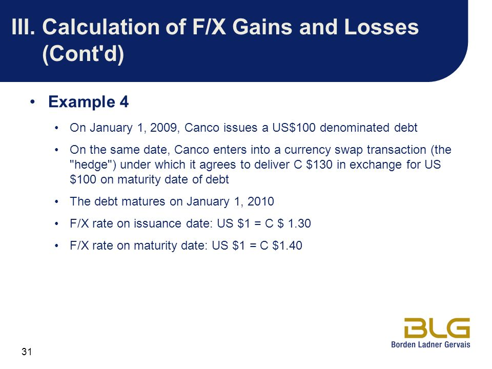31 III.Calculation of F/X Gains and Losses (Cont'd) Example 4 On January 1, 2009, Canco issues a US$100 denominated debt On the same date, Canco enter