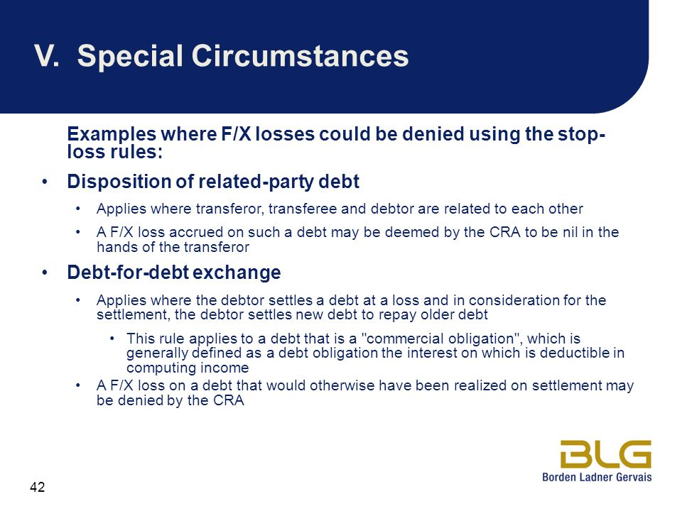 42 V.Special Circumstances Examples where F/X losses could be denied using the stop- loss rules: Disposition of related-party debt Applies where trans